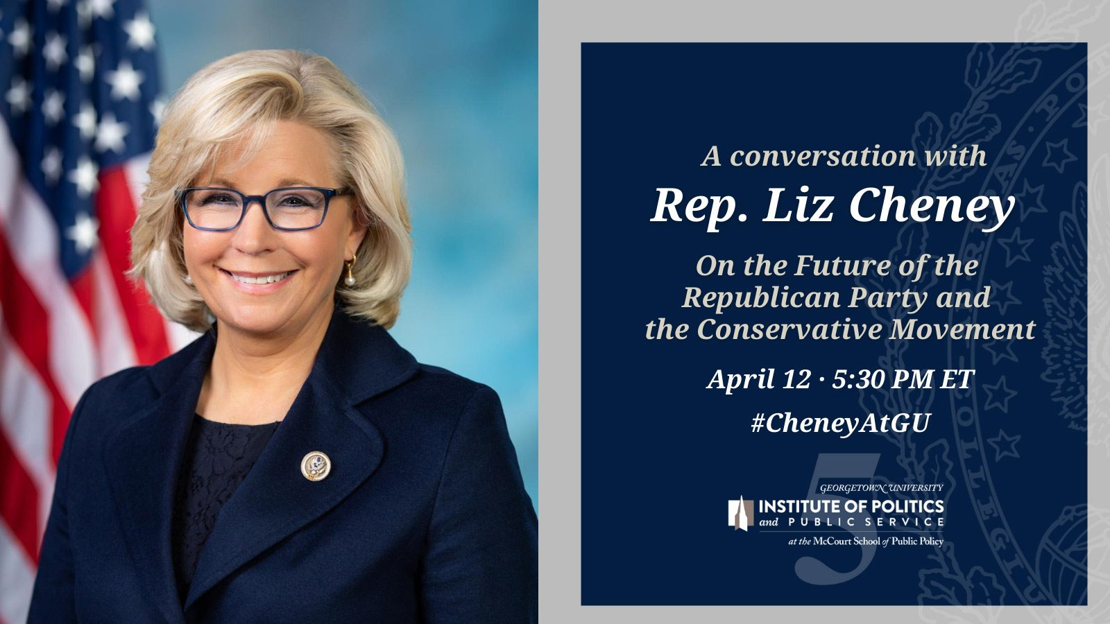 Georgetown Institute of Politics & Public Service at the McCourt School of Public Policy for a conversation with Congresswoman Liz Cheney on Monday, April 12th at 5:30 PM EDT.