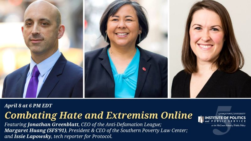 """GU Politics hosted """"Combating Hate and Extremism Online"""" with Jonathan Greenblatt from the Anti-Defamation League, Margaret Huang (SFS'91) from the Southern Poverty Law Center, and Issie Lapowsky, Senior Reporter for Protocol covering technology."""