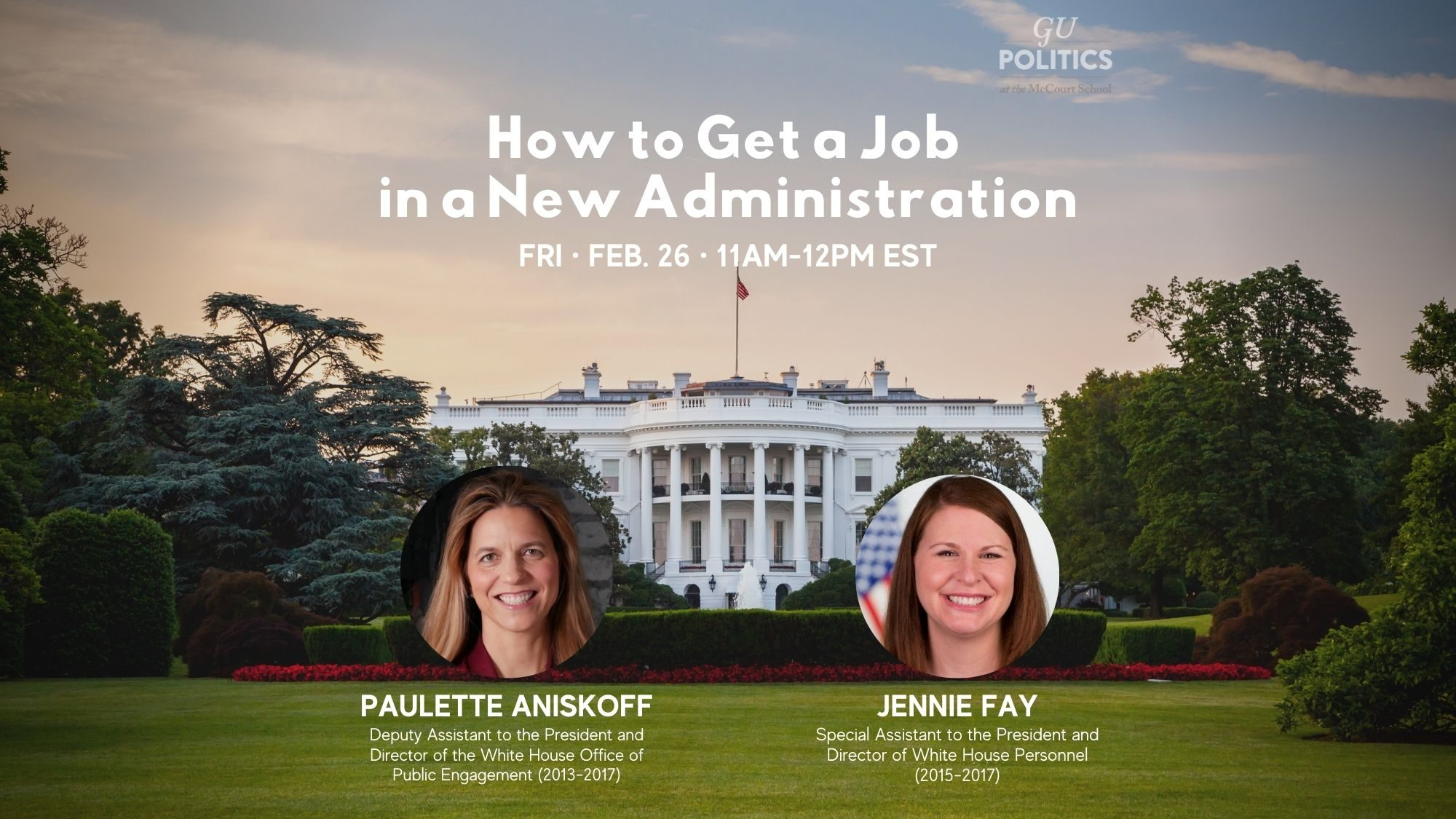 This session will be led by Paulette Aniskoff, Deputy Assistant to the President and Director of the White House Office of Public Engagement (2013-2017), and Jennie Fay, Special Assistant to the President and Director of White House Personnel (2015-2017).