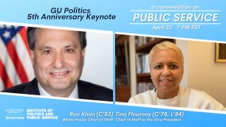 Ron Klain (C'83) and Tina Flournoy (C'78, L'84). They both served as GU Politics Advisory Board members, and they returned to the virtual Hilltop to celebrate GU Politics' 5th anniversary and have a conversation on the importance of public service.