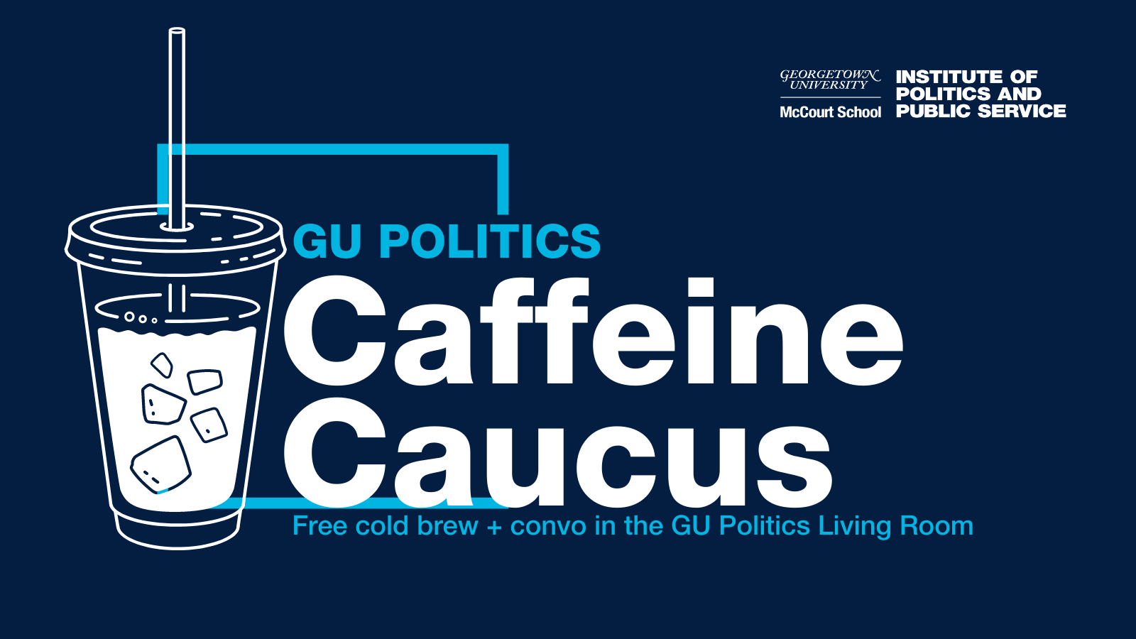 GU Politics Caffeine Caucus - Free cold brew + convo in the GU Politics Living Room